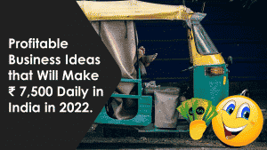 Profitable Business Ideas that Will Make ₹ 7,500 Daily in India in 2022.